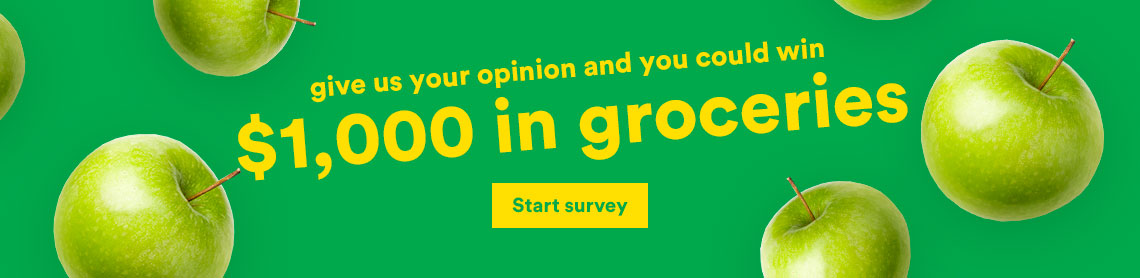 Your opinion is important to us! Share your feedback for a chance to win $1000 in free groceries!
