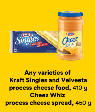 Any varieties of Kraft Singles and Velveeta process cheese food 410 g, Cheez Whiz process cheese spread 450 g