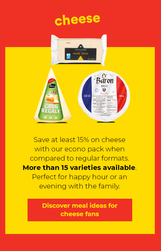 Cheese - Save at least 15% on cheese with our econo pack when compared to regular formats. More than 15 varieties available - Discover meal ideas for cheese fans