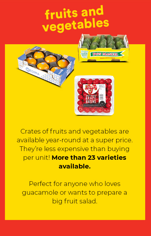 Fruits and vegetables - Crates of fruits and vegetables are available year-around at a super price. They're less expensive than buying per unit! More than 23 varieties available.