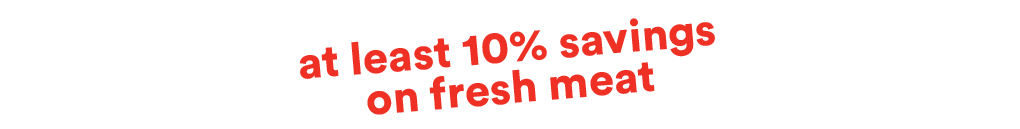 At least 10% savings on fresh meat